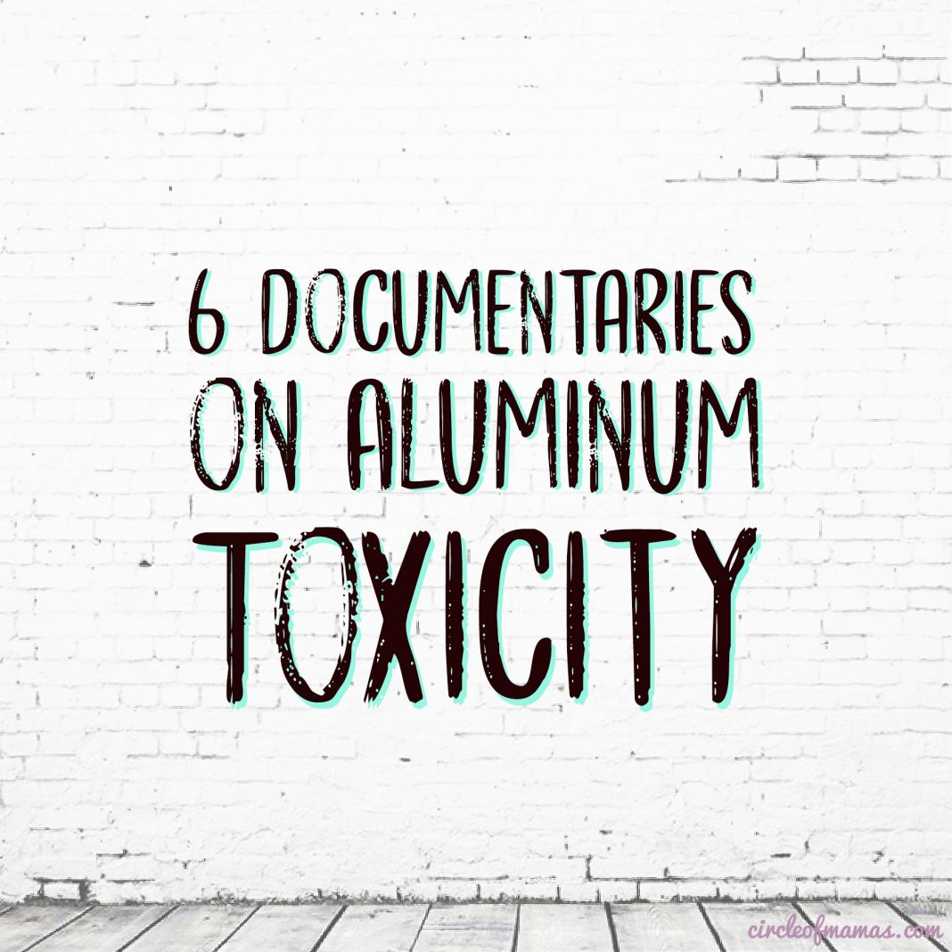 6 Documentaries on Aluminum Toxicity